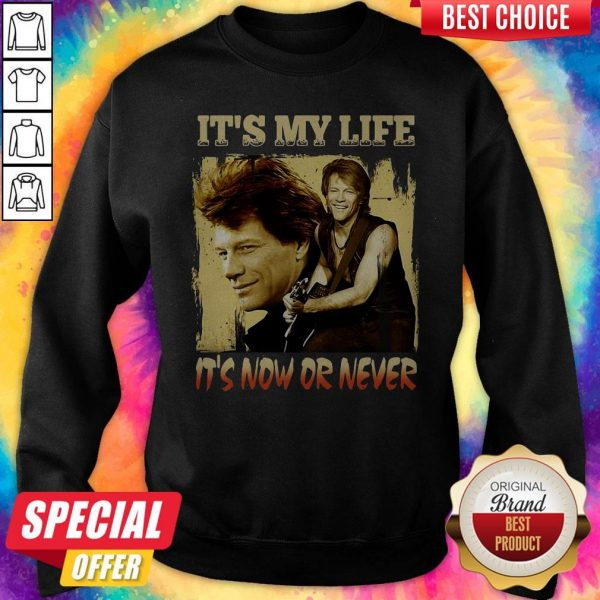 Bon Jovi It's My Life It's Now Or Never Sweatshirt