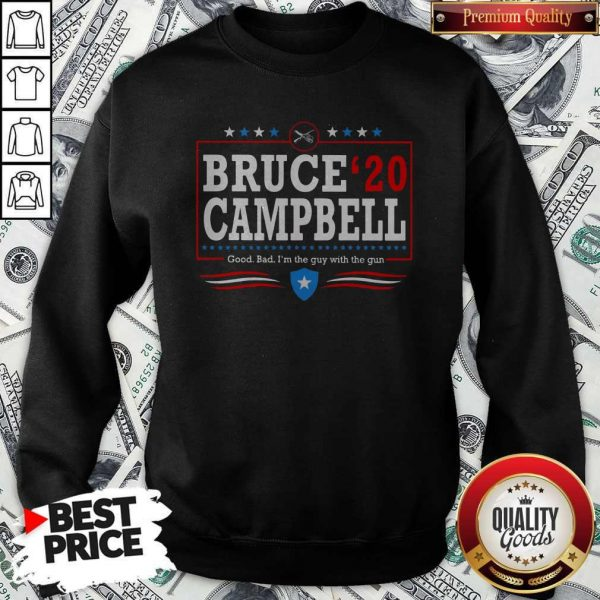 Bruce Campbell 2020 Good Bad I'm The Guy With The Gun Sweatshirt