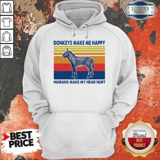 Donkeys make Me happy Humans make my head hurt Hoodiea