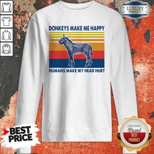 Donkeys make Me happy Humans make my head hurt Sweatshirt