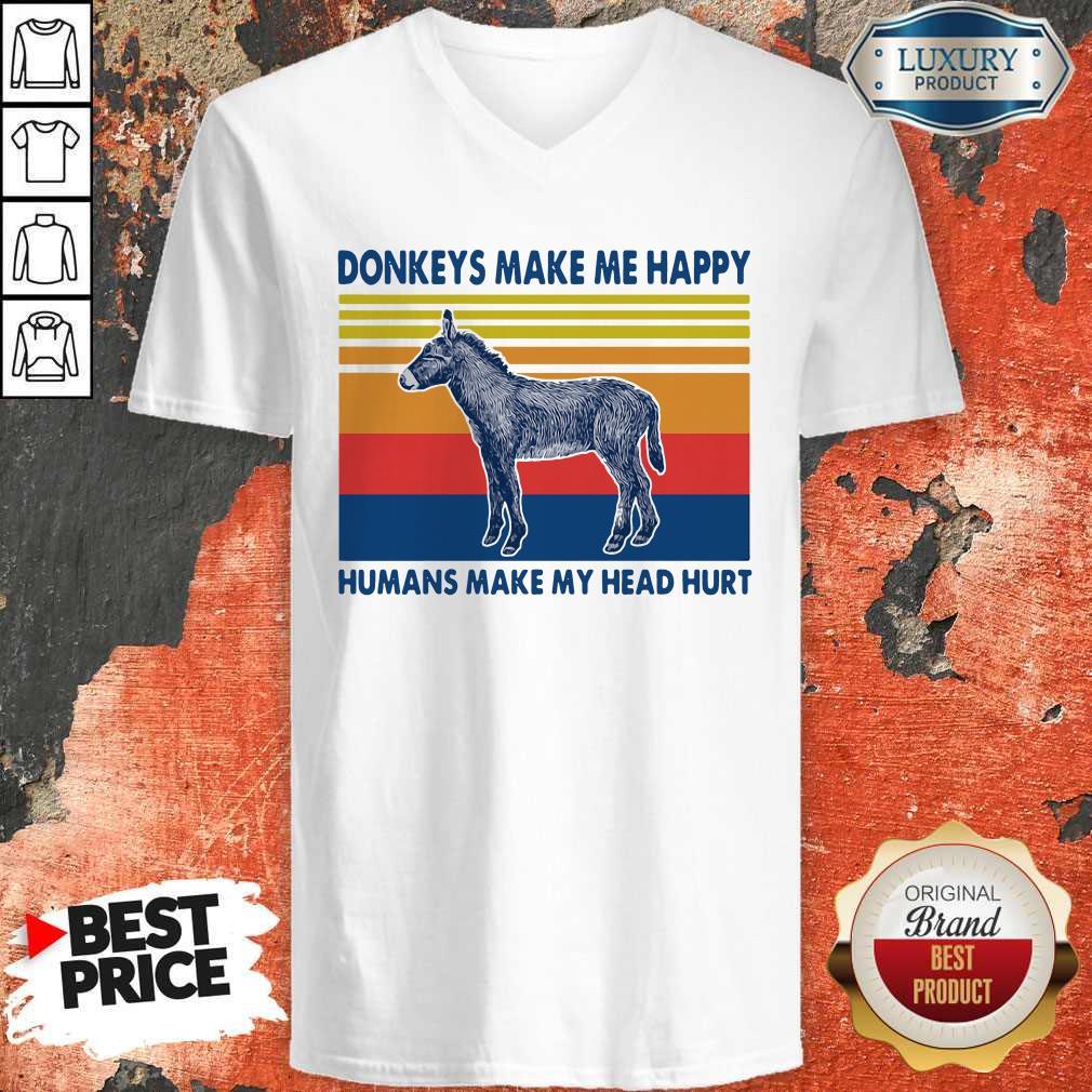 Donkeys make Me happy Humans make my head hurt   V- neck