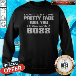 Don't Let The Pretty Face Fool You Sweatshirt
