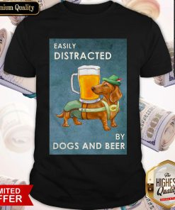 Easily Distracted By Dogs And Beer Shirt