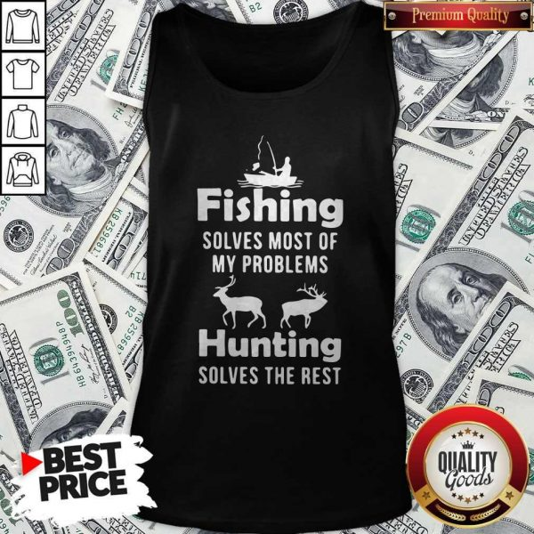 Fishing Solves Most Of My Problems Hunting Solves The Rest Tank Top