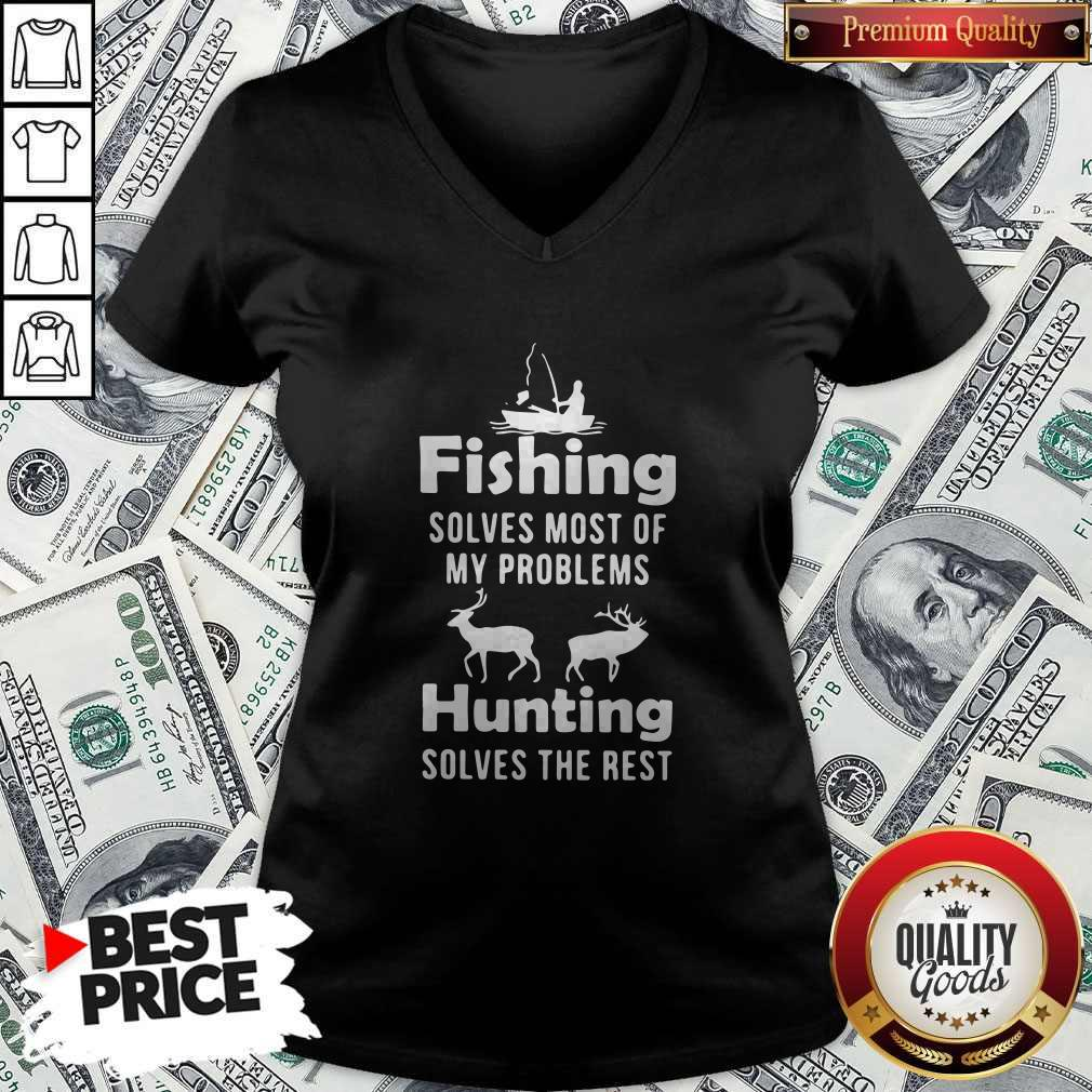 Fishing Solves Most Of My Problems Hunting Solves The Rest V- neck
