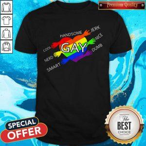 Handsome Gay Cool Jerk Nerd Nice Smart Dumb Shirt