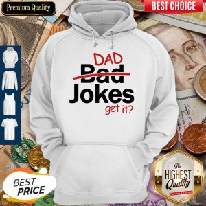 Premium Father's Day Gift Dad Jokes Get It Hoodie