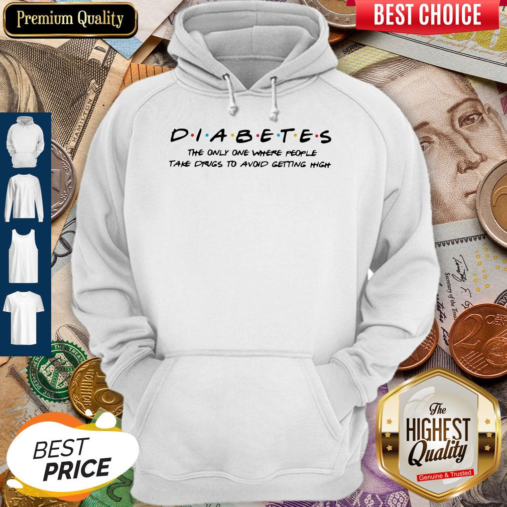 Diabetes The Only One Where People Take Drugs To Avoid Getting High Hoodie