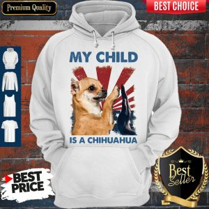 My Child Is A Chihuahua Dog Hoodie