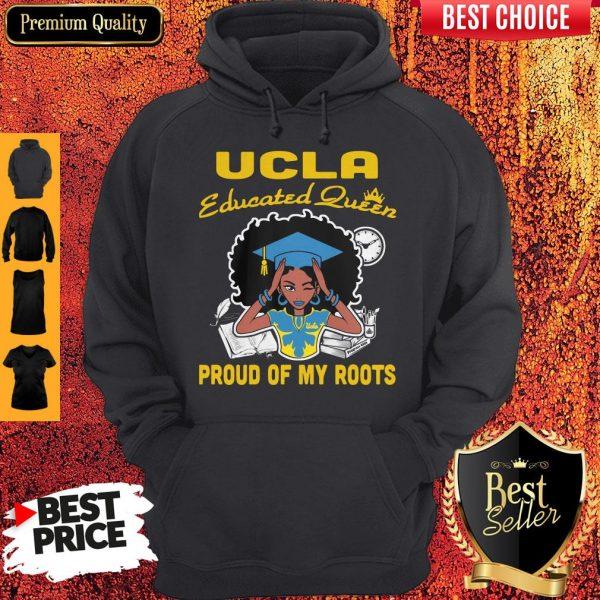 Graduation UCLA educated queen proud of my roots Hoodie