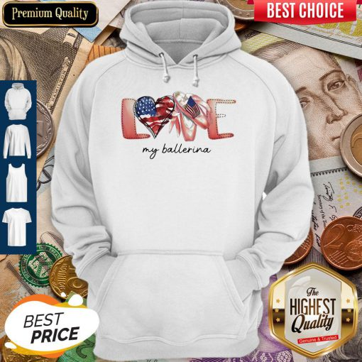 Love My Ballerina American Flag Independence Day Hoodie