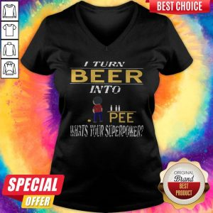 I Turn Beer Into Pee What's Your Superpower V- neck