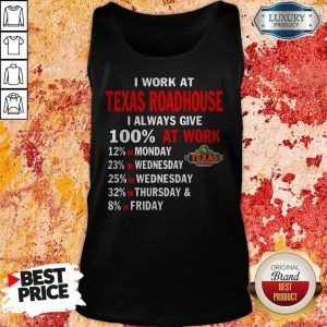 I Work At Texas Roadhouse I Always Give 100 At Work Tank Top
