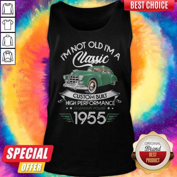 I'm Not Old I'm A Classic Custom Built High Performance Legendary Power 1955 Tank Top