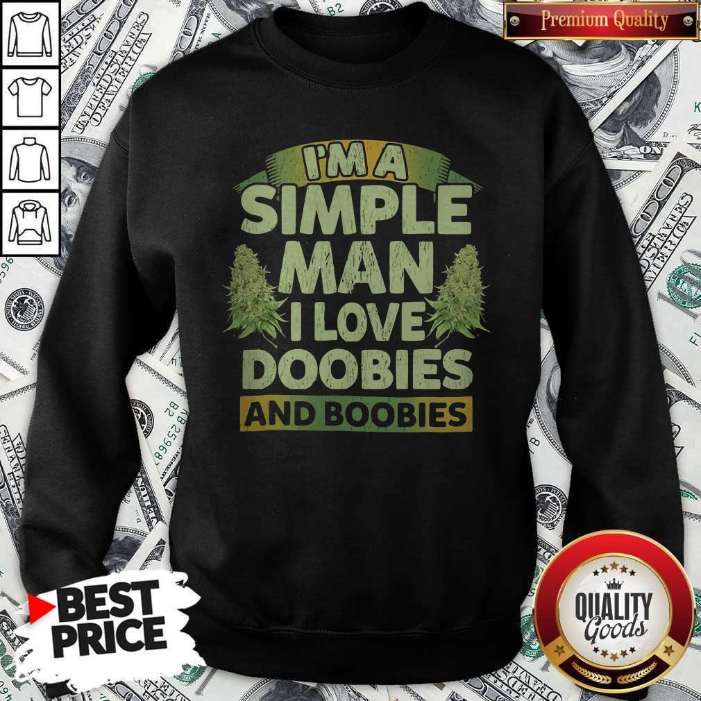 I'm Simple Man I Like Doobies And Boobies Shirt Classic Sweatshirt
