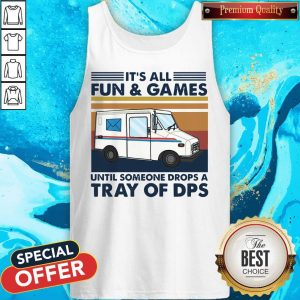 It's All Fun And Games Until Someone Drops A Tray Of Dps Vintage Tank Top