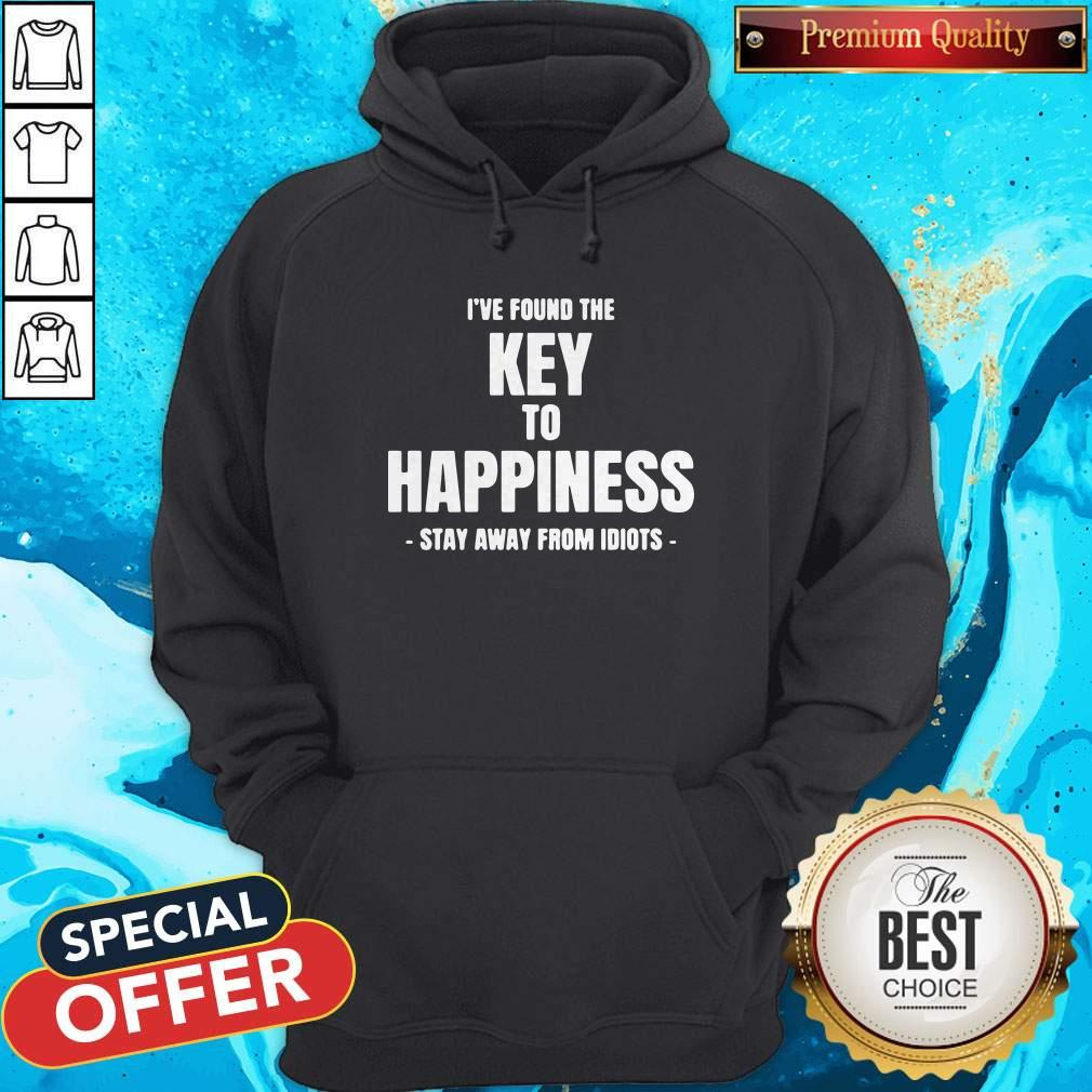 I've Found The Key To Happiness Stay Away From Idiots Hoodiea