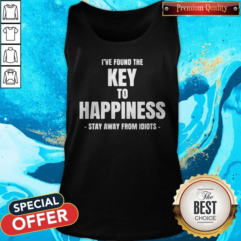 I've Found The Key To Happiness Stay Away From Idiots Tank Top