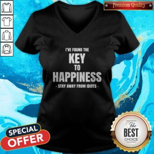 I've Found The Key To Happiness Stay Away From Idiots V- neck