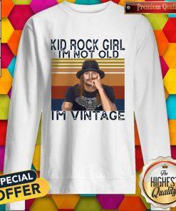 Kid Rock Girl I'm Not Old I'm Vintage Sweatshirt