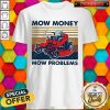 Lawn Mower Mow Money Mow Problems Shirt