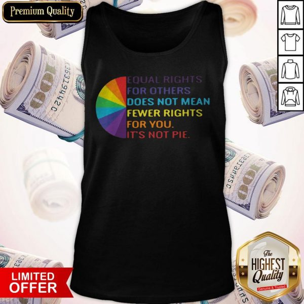 LGBT Equal Rights For Others Does Not Mean Fewer Rights For You It_s Not You Tank Top