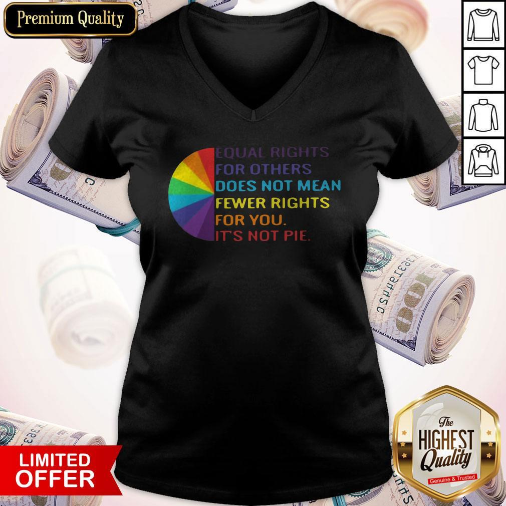 LGBT Equal Rights For Others Does Not Mean Fewer Rights For You It_s Not You  V- neck