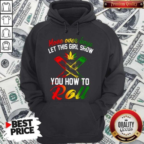 LGBT Weed Move Over Boys Let This Girl Show You How To Roll Hoodiea