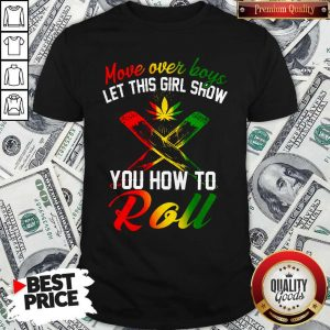 LGBT Weed Move Over Boys Let This Girl Show You How To Roll Shirt