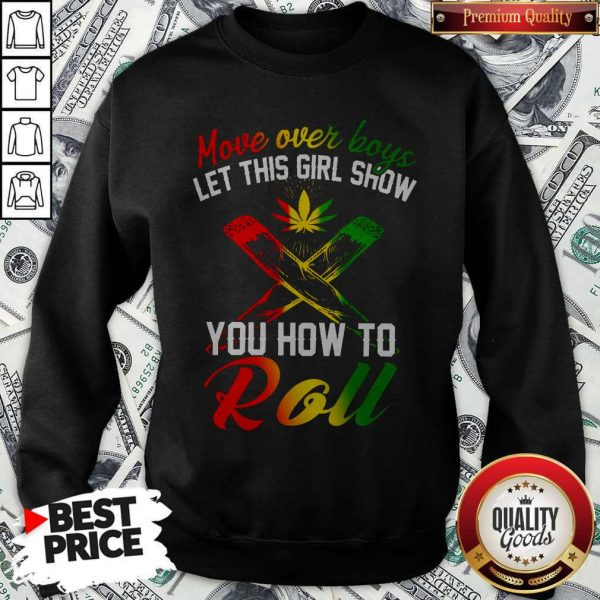 LGBT Weed Move Over Boys Let This Girl Show You How To Roll Sweatshirt