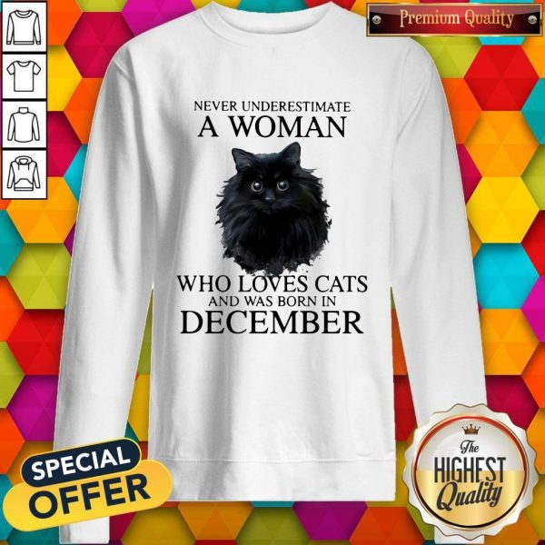 Never Underestimate A Woman Who Loves Cats And Was Born In December Sweatshirt