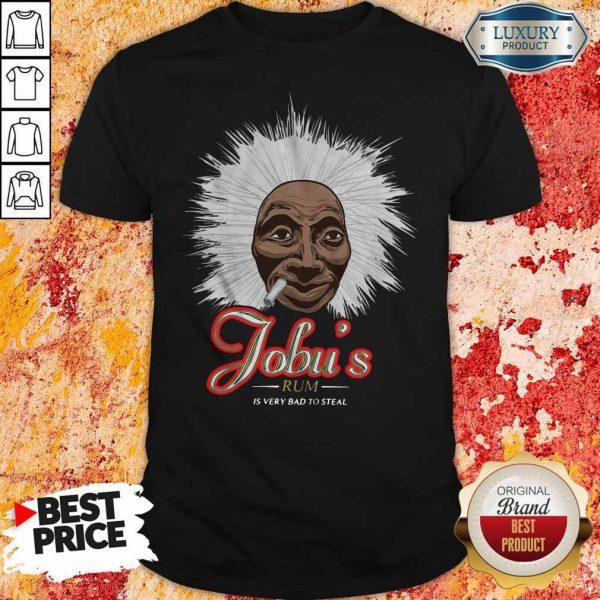 Nice Jobu's Rum Is Very Bad To Steal Shirt