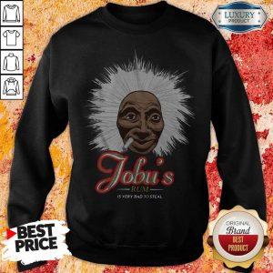 Nice Jobu's Rum Is Very Bad To Steal Sweatshirt