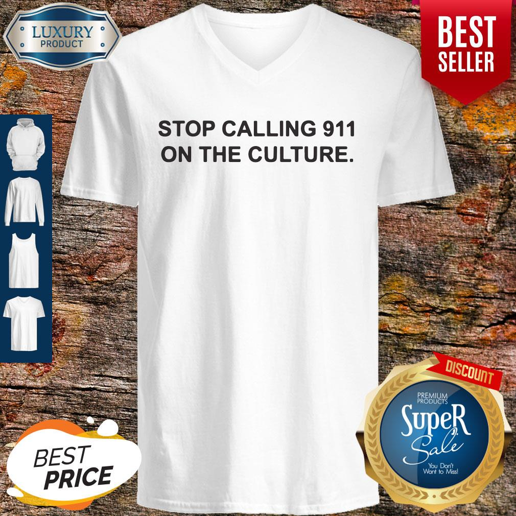 Nice Stop Calling 911 On The Culture V-neck