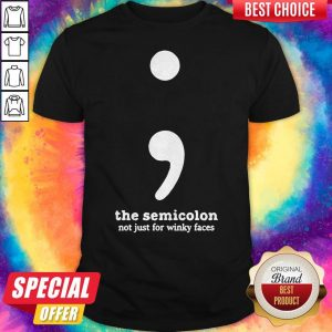 Nice The Semicolon Not Just for Winky Faces Shirt