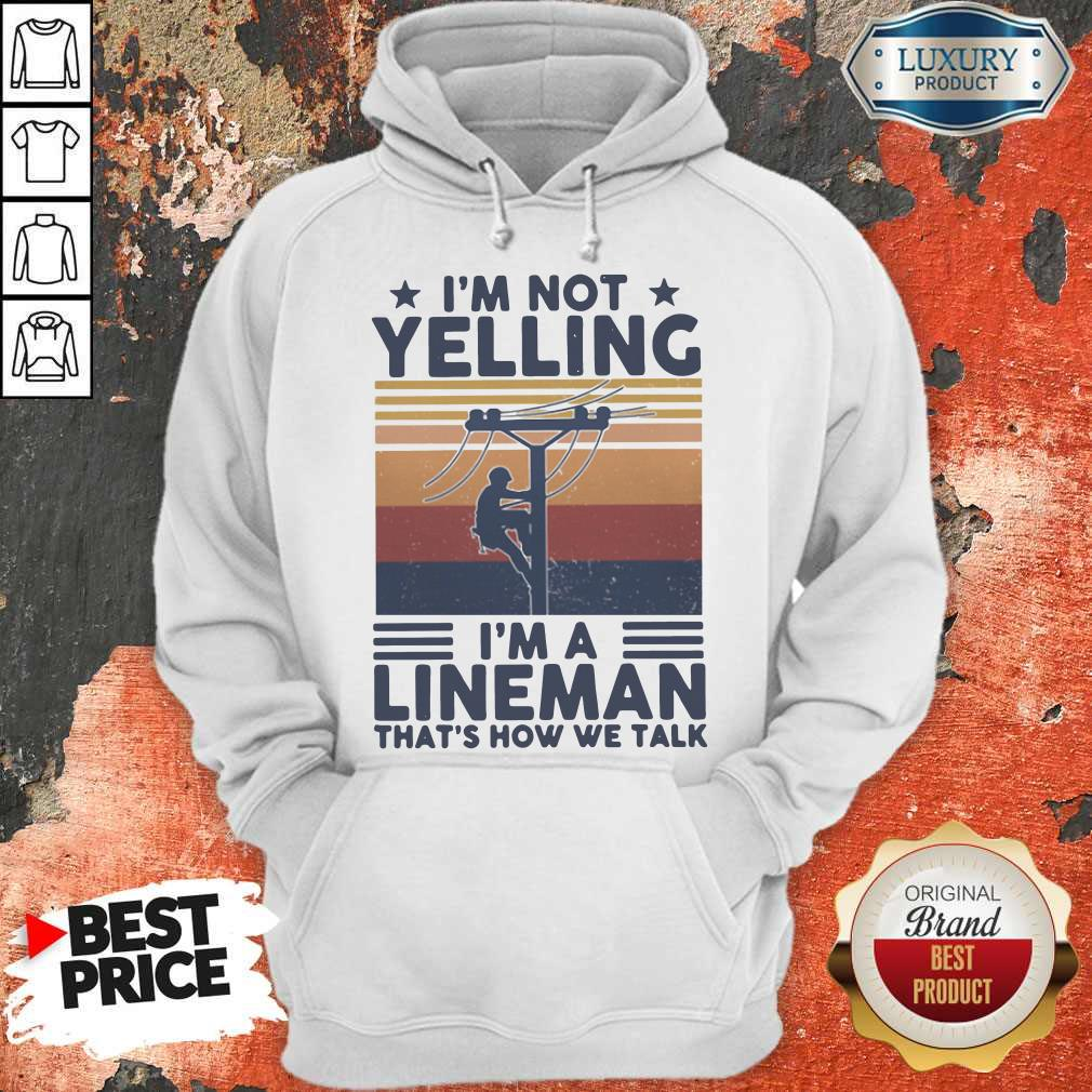 I'm Not Yelling I'm A Lineman That's How We Talk Vintage Hoodie