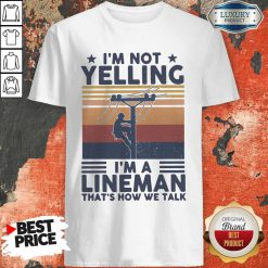 I'm Not Yelling I'm A Lineman That's How We Talk Vintage Shirt