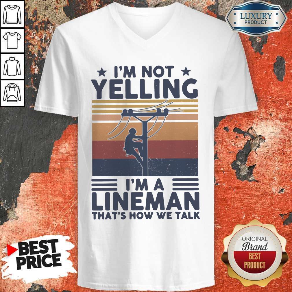 I'm Not Yelling I'm A Lineman That's How We Talk Vintage V-neck