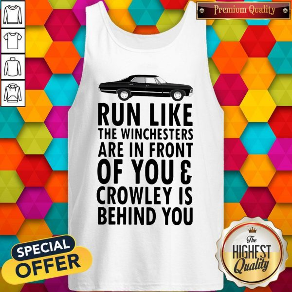 Run Like The Winchesters Are In Front Of You And Crowley Is Behind you Car Tank Top