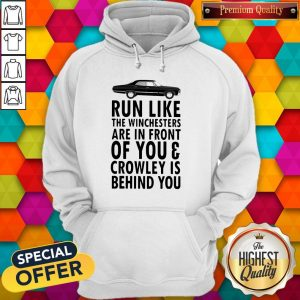 Run Like The Winchesters Are In Front Of You And Crowley Is Behind you Car Hoodiea
