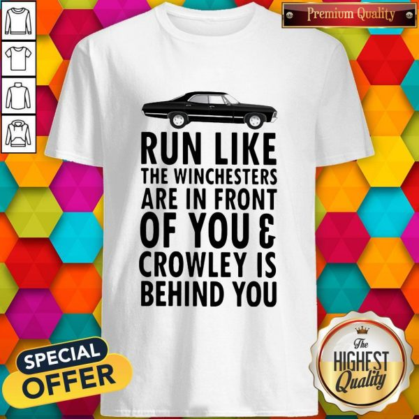 Run Like The Winchesters Are In Front Of You And Crowley Is Behind you Car shirt