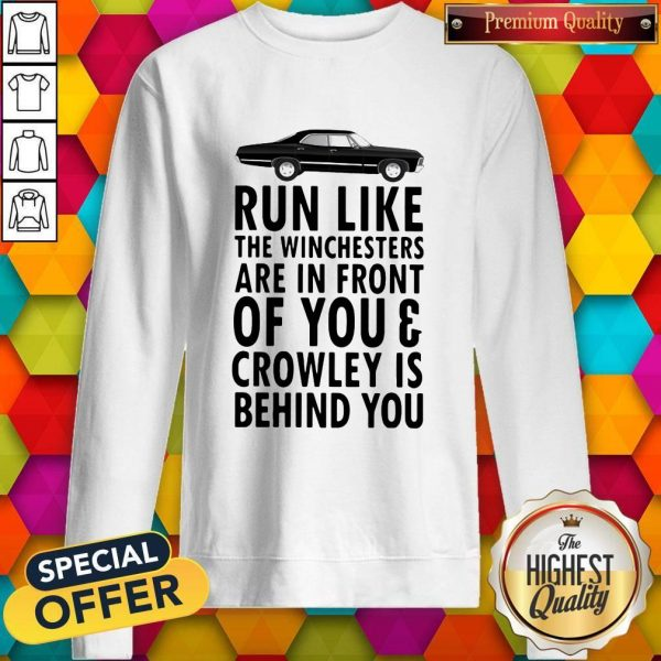 Run Like The Winchesters Are In Front Of You And Crowley Is Behind you Car Sweatshirt