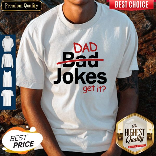 Premium Father's Day Gift Dad Jokes Get It shirt