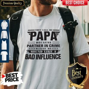 They Call Me Papa Partner In Crime Bad Influence Shirt