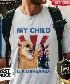 My Child Is A Chihuahua Dog Shirt
