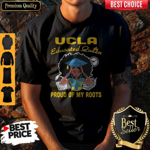Graduation UCLA educated queen proud of my roots shirt