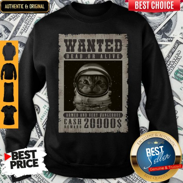 space-catet-wanted-dead-or-alive-armed-and-very-dangerous-cash-reward-Sweatshirt