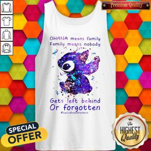 Stitch Ohana Means Family Family Means Nobody Gets Left Behind Or Forgotten Tank Top