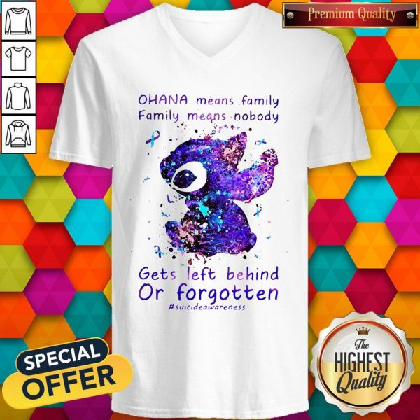 Stitch Ohana Means Family Family Means Nobody Gets Left Behind Or Forgotten V- neck