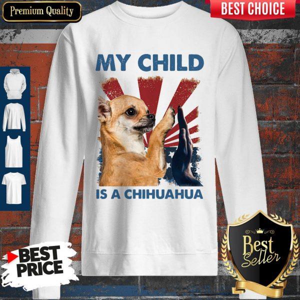 My Child Is A Chihuahua Dog Sweatshirt